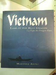 Aepli, Martine:  Vietnam. Land of the Blue Dragon - Le Pays du Dragon Bleu
