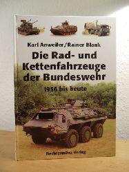 Anweiler, Karl und Rainer Blank:  Die Rad- und Kettenfahrzeuge der Bundeswehr 1956 bis heute