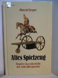 Bangert, Albrecht:  Altes Spielzeug. Begehrte Sammlerstücke aus zwei Jahrhunderten
