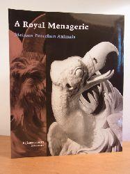 Wittwer, Samuel and Jan Daniel van Dam:  A Royal Menagerie. Meissen Porcelain Animals