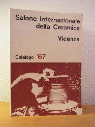 Salone Internazionale della Ceramica, Vicenza, 5 - 12 marzo 1967. Catalogo