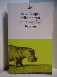 Geiger, Arno:  Selbstporträt mit Flusspferd