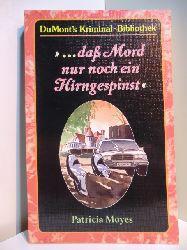 Moyes, Patricia:  Dass Mord nur noch ein Hirngespinst [Aus dem Englischen von Manfred Allié] / DuMont`s Kriminal-Bibliothek ; 1038