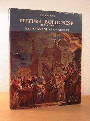 Roli, Renato:  Pittura bolognese 1650 - 1800. Dal Cignani ai Gandolfi
