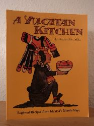 Scott Miller, Loretta:  A Yucatan Kitchen. Regional Recipes from Mexico`s Mundo Maya