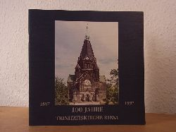 Evangelisch-Lutherische Trinitatiskirchengemeinde Riesa-Altstadt (Hrsg.):  100 Jahre Trinitatiskirche Riesa 1897 - 1997