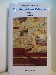 Mandelstam, Osip - herausgegeben von Siegfried Heinrichs:  Wie ein Lied aus Palästina. Gedichte, Briefe, Dokumente