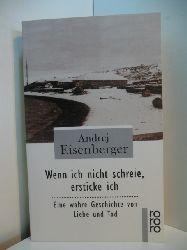 Eisenberger, Andrej I.:  Wenn ich nicht schreie, ersticke ich. Eine wahre Geschichte von Liebe und Tod