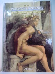 Battisti, Eugenio:  Italien - Klassische Reiseziele. Die Sixtinische Kapelle in Rom