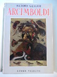 Geiger, Benno:  Die skurrilen Gemälde des Giuseppe Arcimboldi (1527 - 1593)