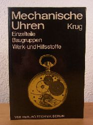 Krug, Dipl.-Ing. Günter:  Mechanische Uhren. Einzelteile, Baugruppen, Werk- und Hilfsstoffe