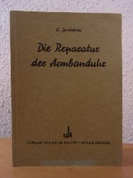 Jendritzki, Hans:  Die Reparatur der Armbanduhr