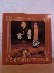 Kreuzer, Anton:  Die Uhr am Handgelenk. Geschichte der Armbanduhr