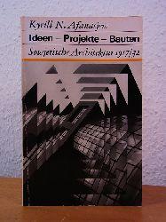 Afanasjew, Kyrill N.:  Ideen - Projekte - Bauten. Sowjetische Architektur 1917 - 1932