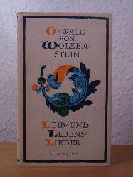 Wolkenstein, Oswald von:  Leib- und Lebenslieder