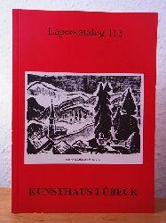 Kunsthaus Lübeck:  Kunsthaus Lübeck. Lagerkatalog 113. Graphische Kunst aus unserem Lagerbestand