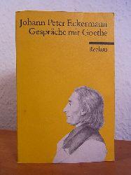 Eckermann, Johann Peter und Johann Wolfgang von Goethe - herausgegeben von Otto Schönberger:  Gespräche mit Goethe in den letzten Jahren seines Lebens