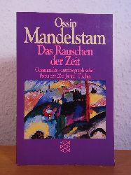 """Mandelstam, Ossip:  Das Rauschen der Zeit. Gesammelte """"autobiographische"""" Prosa der 20er Jahre"""