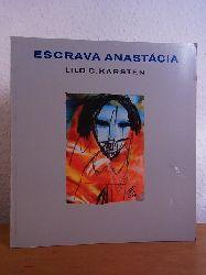 Karsten, Lilo C.:  Lilo C. Karsten. Escrava Anastácia. Ausstellung Kunstverein Ebersberg, 05. bis 17. September 2000