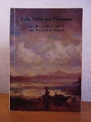 Aberle, Andreas (Vorwort) und diverse Autoren :  Felix Dahn am Chiemsee. Aus der Entdeckungszeit des Bayerischen Meeres