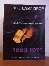 Day, John and William Fenton:  The Last Drop. The Steam Age on the Underground from 1863 to 1971