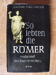 Carcopino, Jerome:  So lebten die Römer Während der Kaiserzeit