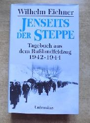 Eichner, Wilhelm  Jenseits der Steppe - Tagebuch aus dem Rußlandfeldzug 1942 - 1944.