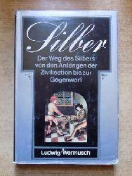 Ludwig, Günter und Günter Wermusch  Silber - Aus der Geschichte eines Edelmetalls.