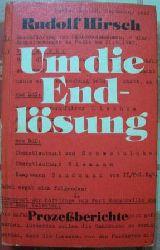 Hirsch, Rudolf  Um die Endlösung - Prozessberichte über den Lischka Prozess in Köln und den Auschwitz Prozess in Frankfurt.