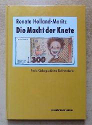 Holland-Moritz, Renate  Die Macht der Knete - Freche Kindergeschichten für Erwachsene.