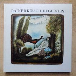 Kirsch, Rainer  Reglindis - Lieder.