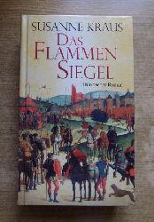 Kraus, Susanne  Das Flammensiegel - Historischer Roman.