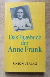 Das Tagebuch der Anne Frank - 14. Juni 1942 bis 1. August 1944.