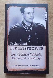 Misch, Rochus  Der letzte Zeuge - Ich war Hitlers Telefonist, Kurier und Leibwächter.