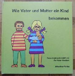 Knudsen, Per Holm  Wie Vater und Mutter ein Kind bekommen.