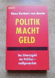 Arnim, Hans Herbert von  Politik Macht Geld - Das Schwarzgeld der Politiker - weißgewaschen.