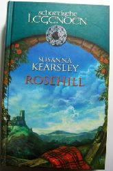 Kearsley, Susanna  Rosehill - Schottische Legenden.