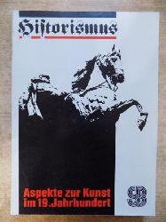 Klingenburg, Karl-Heinz (Hrg.)  Historismus - Aspekte zur Kunst im 19. Jahrhundert.