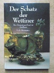 Kretschmann, Georg  Der Schatz der Wettiner - Der Sensationsfund in Sachsen.