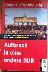 Knabe, Hubertus (Hrg.)  Aufbruch in eine andere DDR - Reformer und Oppositionelle zur Zukunft ihres Landes.