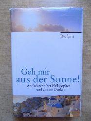 Köhler, Peter (Hrg.)  Geh mir aus der Sonne! - Anekdoten über Philosophen und andere Denker.