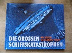 Wilson, Neil  Die grossen Schiffskatastrophen.