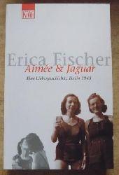 Fischer, Erica  Aimee & Jaguar - Eine Liebesgeschichte, Berlin 1943.