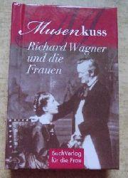 Kunze, Hagen  Musenkuss - Richard Wagner und die Frauen.