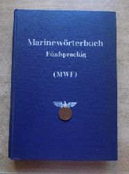 Oberkommando der Kriegsmarine, (Hrg.)  Marinewörterbuch Fünfsprachig - Deutsch, englisch, französisch, spanisch, italienisch. (MWF)