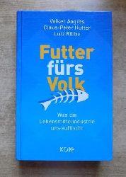 Angres, Volker; Claus Peter Hutter und Lutz Ribbe  Futter fürs Volk - Was die Lebensmittelindustrie uns auftischt.