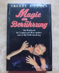 Cohen, Sherry S.  Magie der Berührung - Die Wirkkraft im Umgang mit Mitmenschen und in der Heilbehandlung.