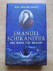 Baur, Eva Gesine  Emanuel Schikaneder - Der Mann für Mozart.