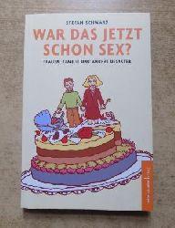 Schwarz, Stefan  War das jetzt schon Sex - Frauen, Familie und andere Desaster.