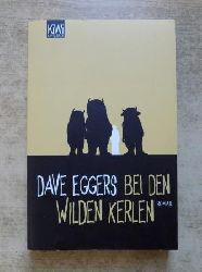 Eggers, Dave  Bei den wilden Kerlen.